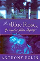 The Blue Rose: An English Garden Mystery…