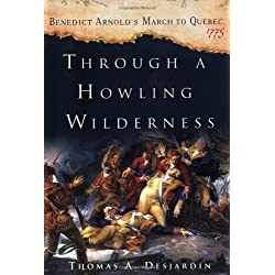 Through a Howling Wilderness: Benedict Arnolds March to Quebec, 1775