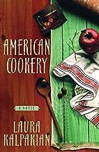American Cookery: A Novel by Laura Kalpakian