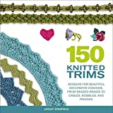 150 Knitted Trims: Designs for Beautiful…