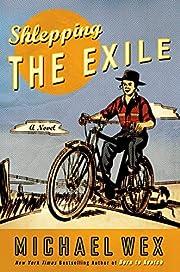 Shlepping the Exile: A Novel de Michael Wex