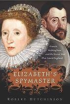 Elizabeth's Spymaster: Francis Walsingham…