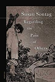 Regarding the Pain of Others av Susan Sontag