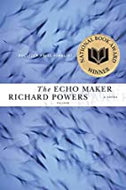 The Echo Maker: A Novel by Richard Powers