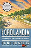 Fordlandia : the rise and fall of Henry Ford's forgotten jungle city / Greg Grandin