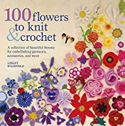 100 Flowers to Knit & Crochet: A Collection…