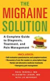 The migraine solution : a complete guide to diagnosis, treatment, and pain management / Paul Rizzoli, Elizabeth Loder, Liz Neporent