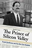 The Prince of Silicon Valley : Frank Quattrone and the dot-com bubble / Randall Smith