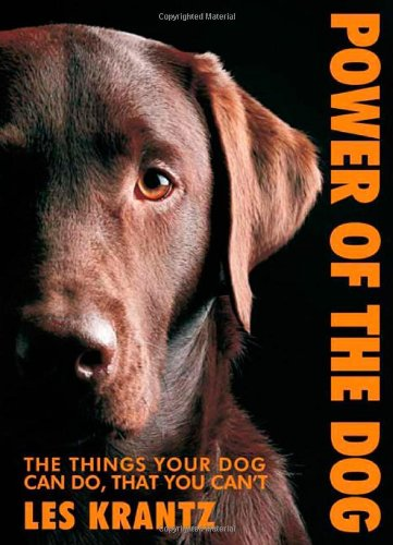 Power of the Dog: Things Your Dog Can Do That You Can't, Krantz, Les
