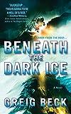 Beneath the dark ice / Greig Beck