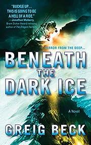 Beneath the Dark Ice: A Novel de Greig Beck