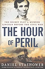The Hour of Peril: The Secret Plot to Murder…