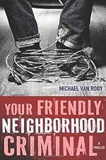 Your Friendly Neighborhood Criminal by Michael Van Rooy
