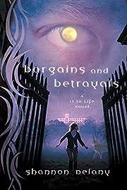 Bargains and Betrayals: A 13 to Life Novel…
