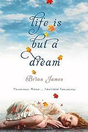 Life Is But a Dream – tekijä: Brian James