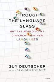 Through the Language Glass: Why the World…