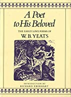 A Poet to His Beloved: The Early Love Poems…