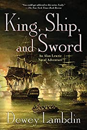 King, Ship, and Sword: An Alan Lewrie Naval…