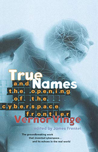 True Names: And the Opening of the Cyberspace Frontier, Vinge, Vernor
