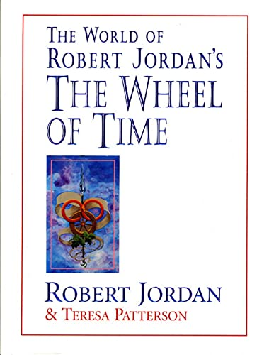 The World of Robert Jordan's The Wheel of Time, Jordan, Robert; Patterson, Teresa