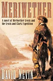 Meriwether: A Novel of Meriwether Lewis and…