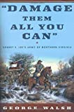 Damage them all you can : Robert E. Lee's Army of Northern Virginia / George Walsh