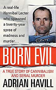 Born Evil: A True Story of Cannibalism and…