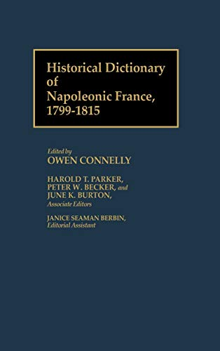 Historical Dictionary of Napoleonic France, 1799-1815:, Connelly, Owen S.