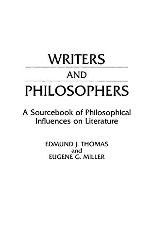 Writers and Philosophers: A Sourcebook of Philosophical Influences on Literature, Miller, Eugene; Thomas, Edmund J.