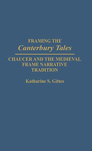Framing the Canterbury Tales: Chaucer and the Medieval Frame ...
