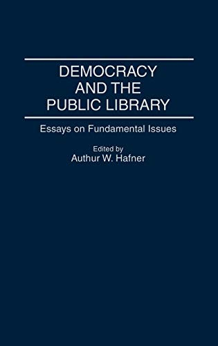 democracy and the public library essays on fundamental issues  democracy and the public library essays o