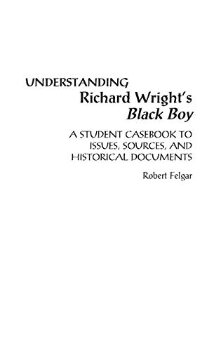 Understanding Richard Wright's Black Boy: A Student Casebook to Issues, Sources, and Historical Documents