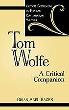 Tom Wolfe: A Critical Companion by Brian…