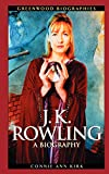 J.K. Rowling : a biography / Connie Ann Kirk