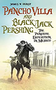 Pancho Villa and Black Jack Pershing: The…