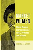 Market Women: Black Women Entrepreneurs:…