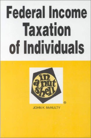 Federal Income Taxation of Individuals in a Nutshell (Nutshell Series), McNulty, John K.