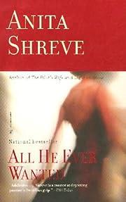 All He Ever Wanted: A Novel de Anita Shreve