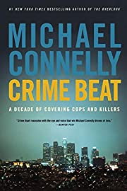 Crime Beat: A Decade of Covering Cops and…