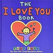 The I LOVE YOU Book af Todd Parr