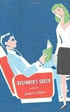 Beginner's Greek: A Novel by James Collins