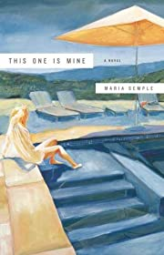 This One Is Mine: A Novel af Maria Semple