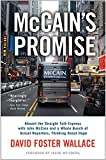 McCain's promise : aboard the Straight Talk Express with John McCain and a whole bunch of actual reporters, thinking about hope / David Foster Wallace ; foreword by Jacob Weisberg