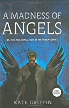 A Madness of Angels: Or, the Resurrection of…