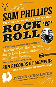 Sam Phillips: The Man Who Invented Rock 'n'…