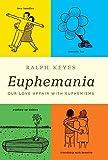 Euphemania : our love affair with euphemisms / Ralph Keyes