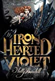 Iron hearted Violet / Kelly Barnhill ; illustrations by Iacopo Bruno