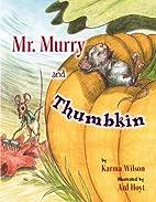 Mr. Murry and Thumbkin by Karma Wilson