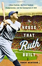 The House That Ruth Built: A New Stadium,…