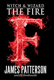 The Fire (Witch and Wizard, Book 3) –…